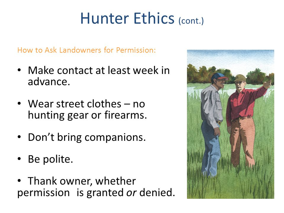 Hunter Ethics (cont.) Make contact at least week in advance.