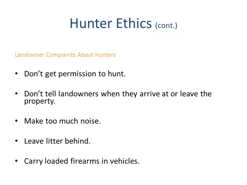 Hunter Ethics (cont.) Don't get permission to hunt.