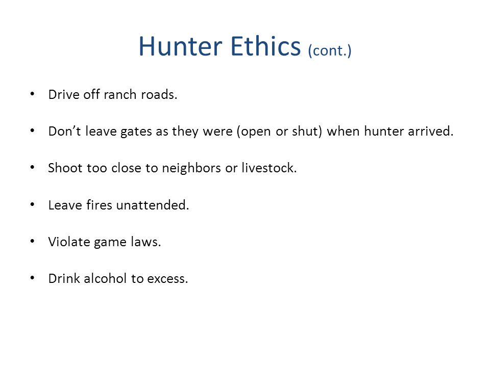 Hunter Ethics (cont.) Drive off ranch roads.