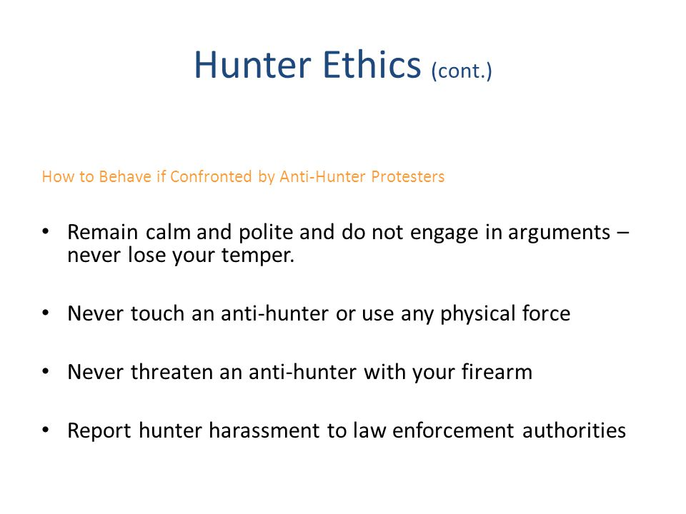 Hunter Ethics (cont.) How to Behave if Confronted by Anti-Hunter Protesters.