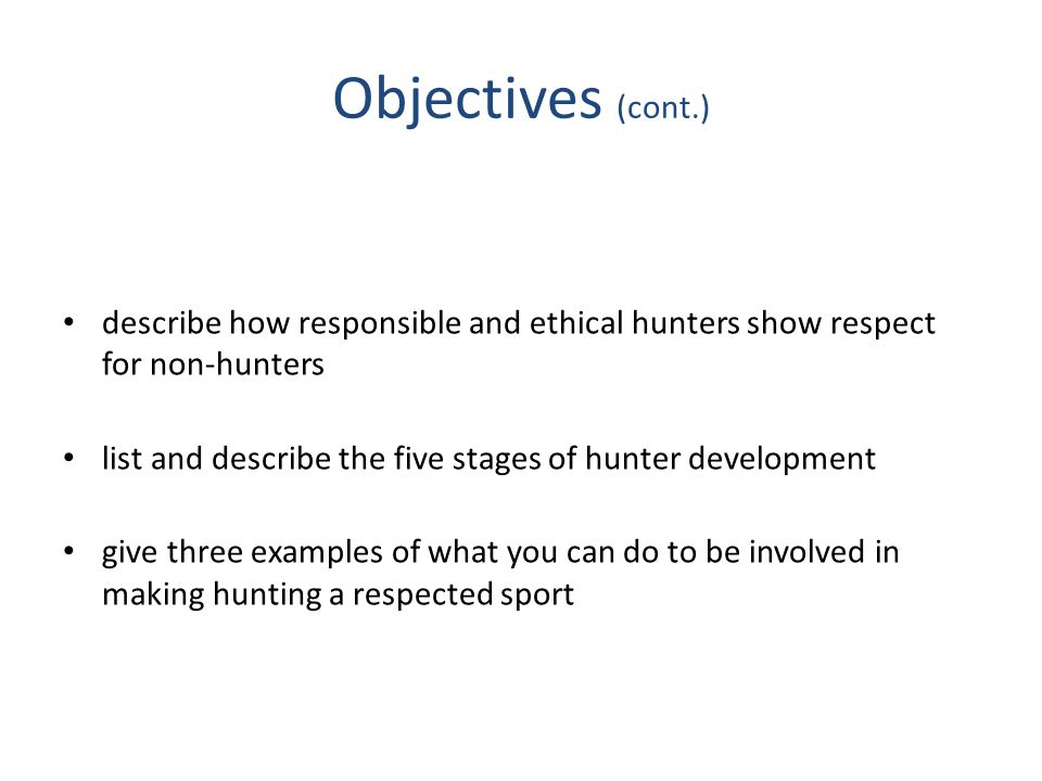 Objectives (cont.) describe how responsible and ethical hunters show respect for non-hunters.