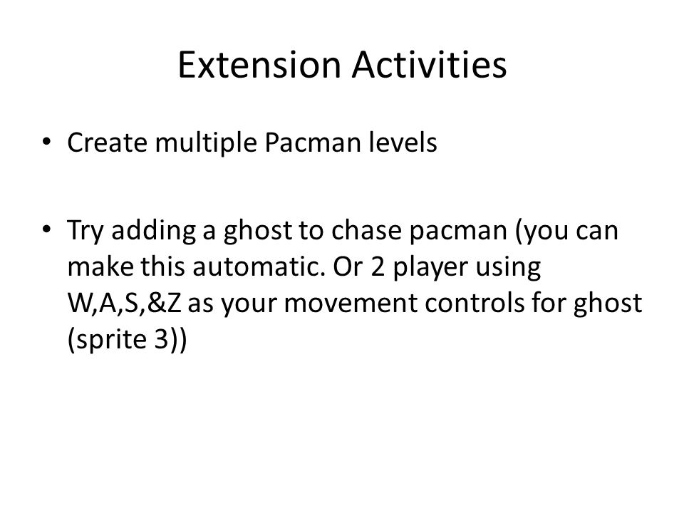 Extension Activities Create multiple Pacman levels