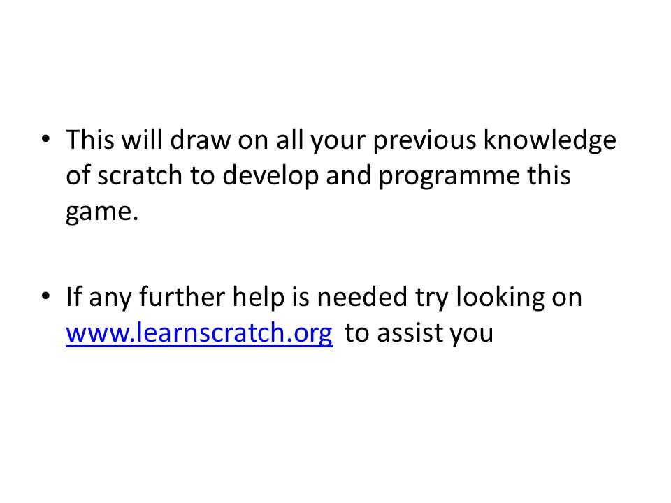 This will draw on all your previous knowledge of scratch to develop and programme this game.