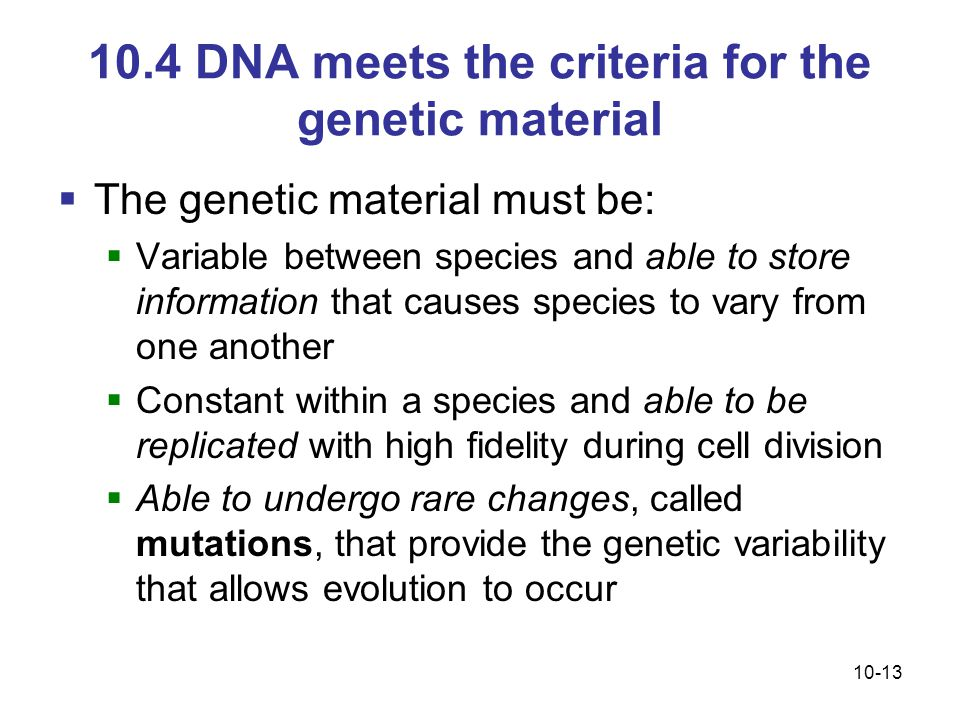 10.4 DNA meets the criteria for the genetic material