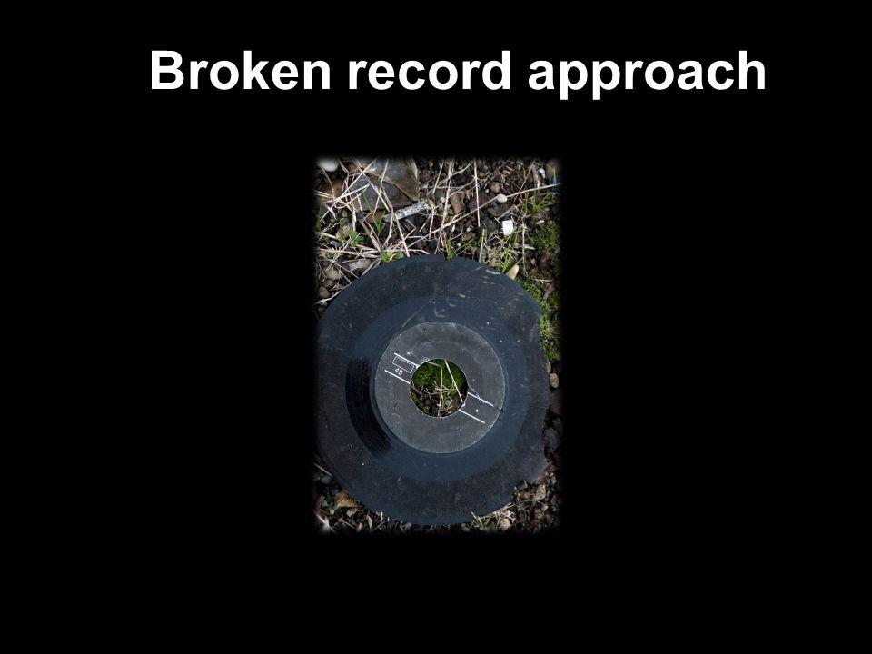 Broken record approach