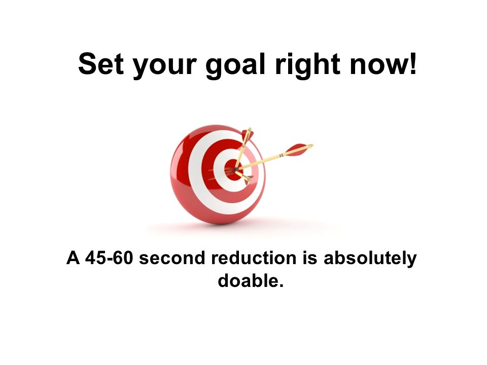 A 45-60 second reduction is absolutely doable.
