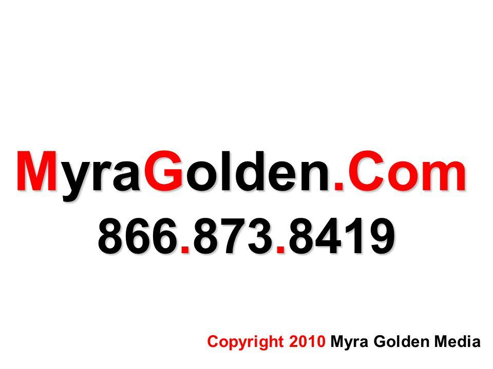 MyraGolden.Com 866.873.8419 Copyright 2010 Myra Golden Media