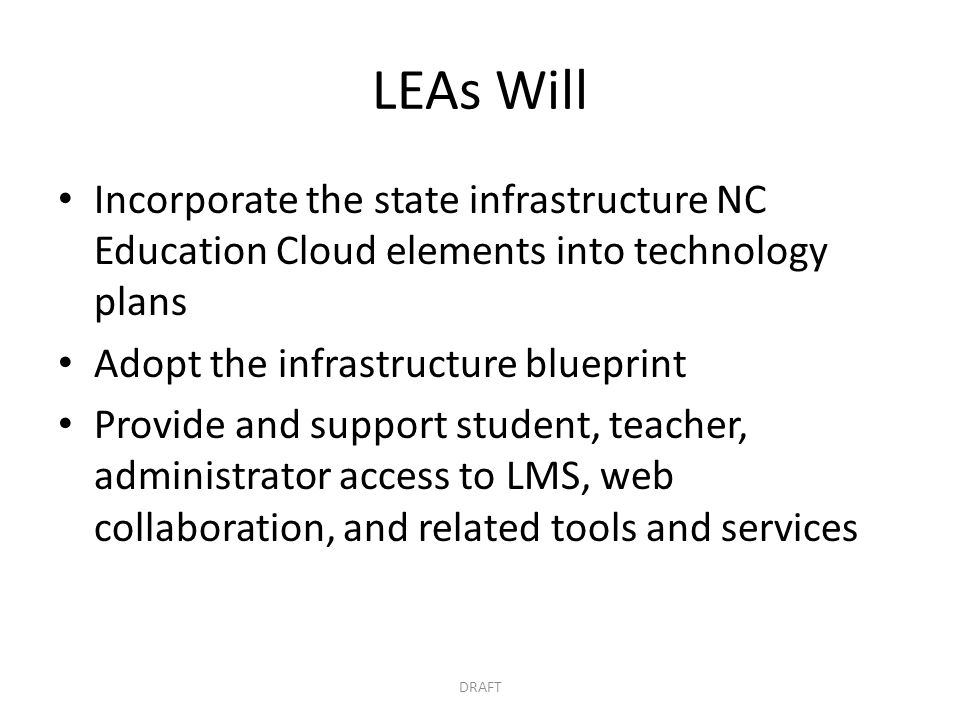 LEAs Will Incorporate the state infrastructure NC Education Cloud elements into technology plans. Adopt the infrastructure blueprint.