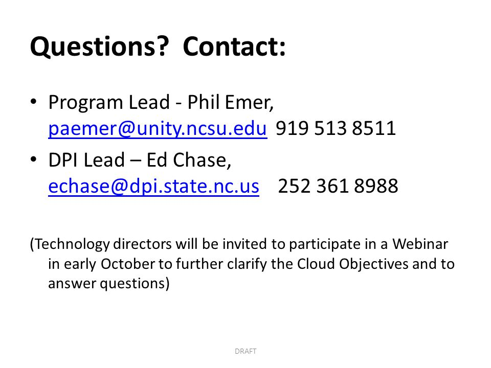 Questions Contact: Program Lead - Phil Emer, paemer@unity.ncsu.edu 919 513 8511. DPI Lead – Ed Chase, echase@dpi.state.nc.us 252 361 8988.