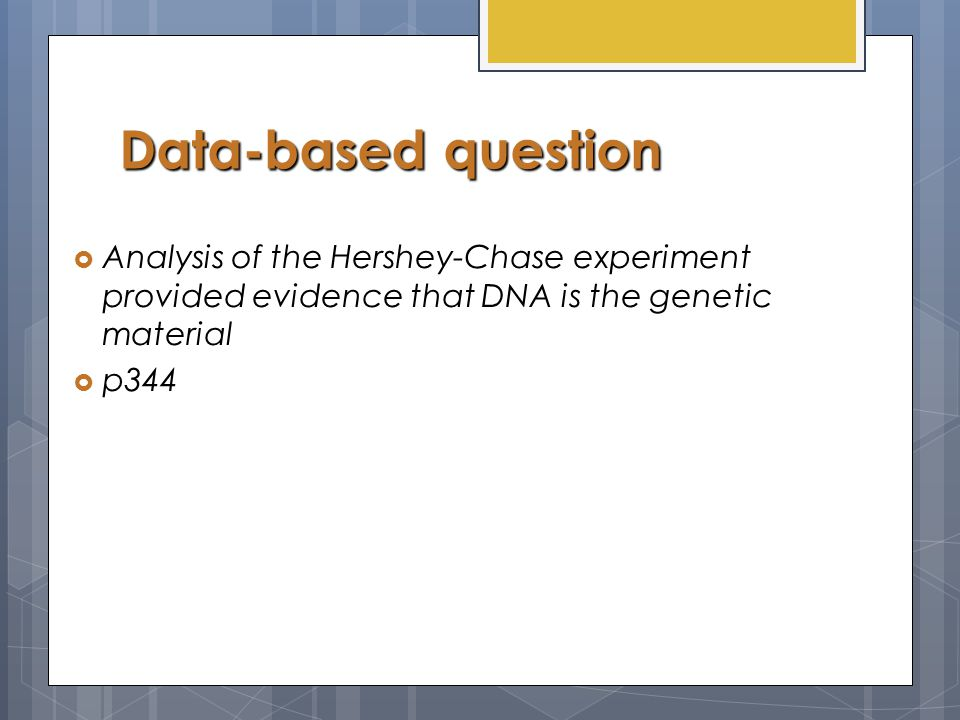 Data-based question Analysis of the Hershey-Chase experiment provided evidence that DNA is the genetic material.