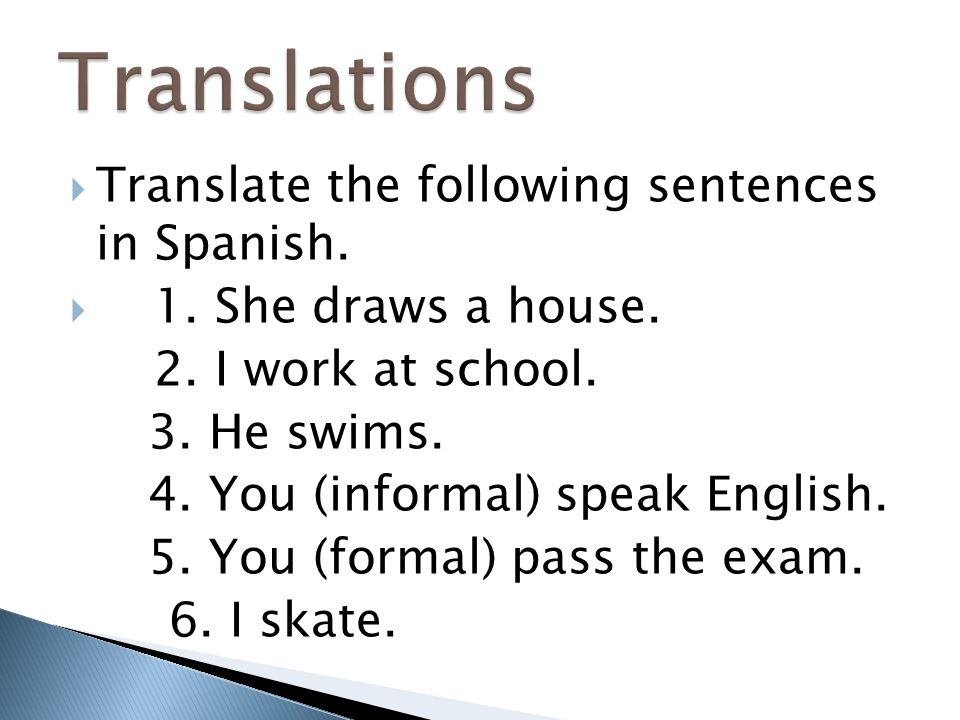 Translations Translate the following sentences in Spanish.