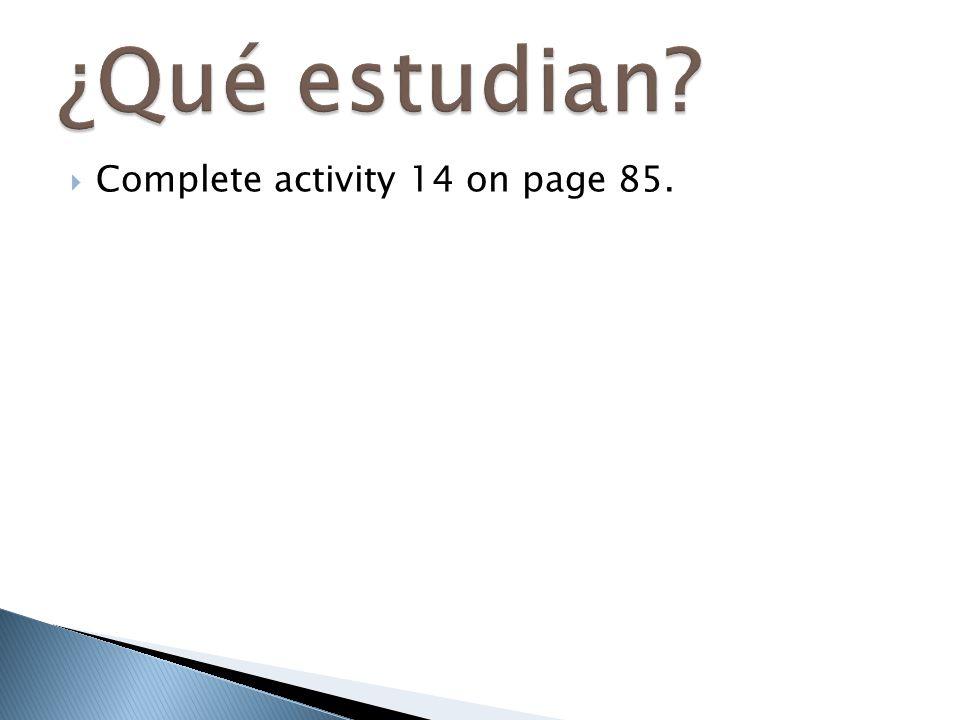 ¿Qué estudian Complete activity 14 on page 85.