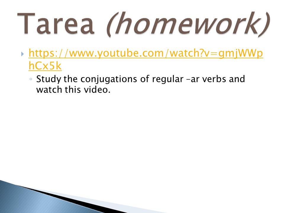 Tarea (homework) https://www.youtube.com/watch v=gmjWWp hCx5k