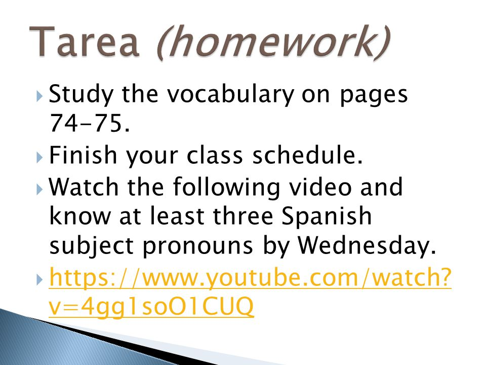 Tarea (homework) Study the vocabulary on pages 74-75.