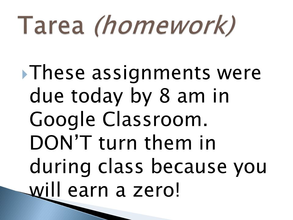 Tarea (homework) These assignments were due today by 8 am in Google Classroom.