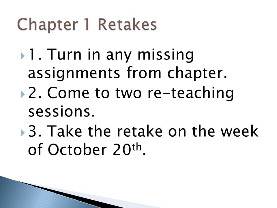 Chapter 1 Retakes 1. Turn in any missing assignments from chapter.