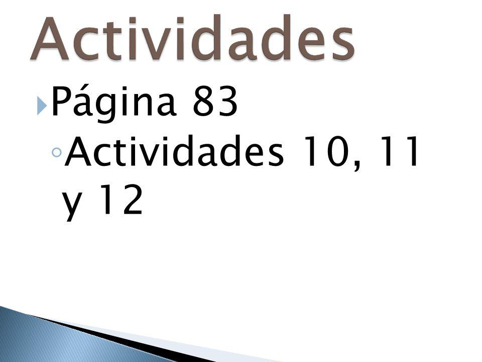 Actividades Página 83 Actividades 10, 11 y 12