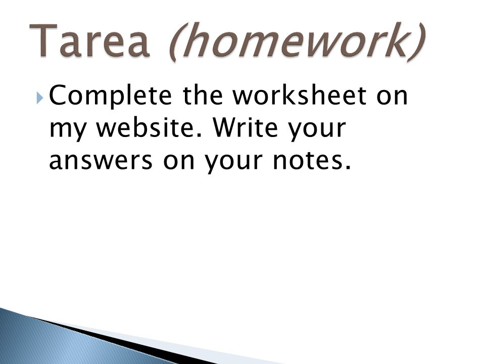 Tarea (homework) Complete the worksheet on my website. Write your answers on your notes.