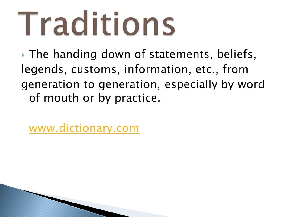 Traditions The handing down of statements, beliefs,