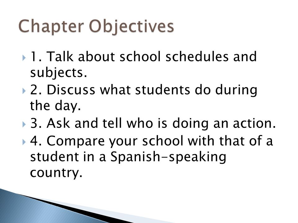 Chapter Objectives 1. Talk about school schedules and subjects.
