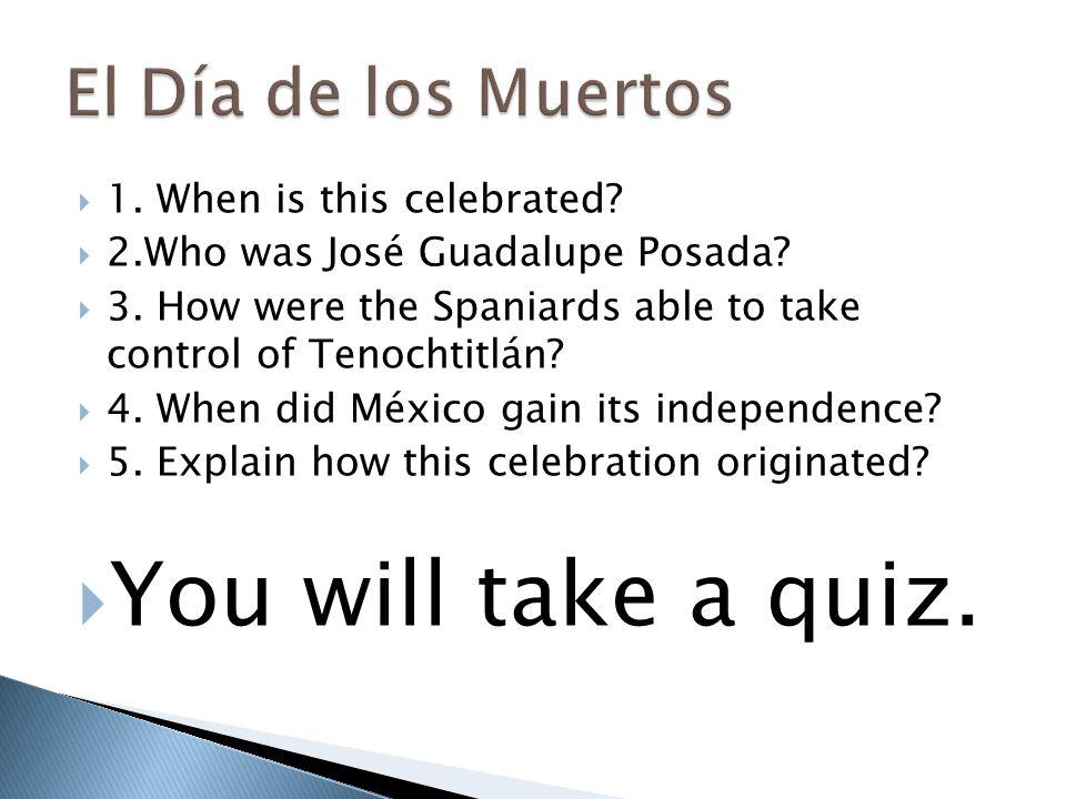 You will take a quiz. El Día de los Muertos
