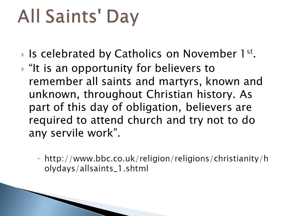 All Saints Day Is celebrated by Catholics on November 1st.