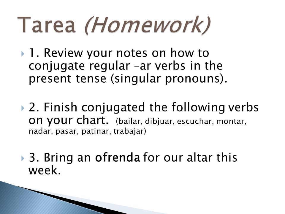 Tarea (Homework) 1. Review your notes on how to conjugate regular –ar verbs in the present tense (singular pronouns).