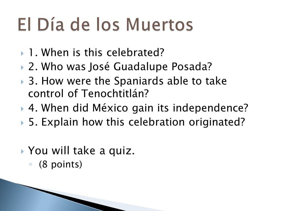 El Día de los Muertos You will take a quiz.
