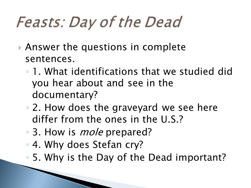 Feasts: Day of the Dead Answer the questions in complete sentences.