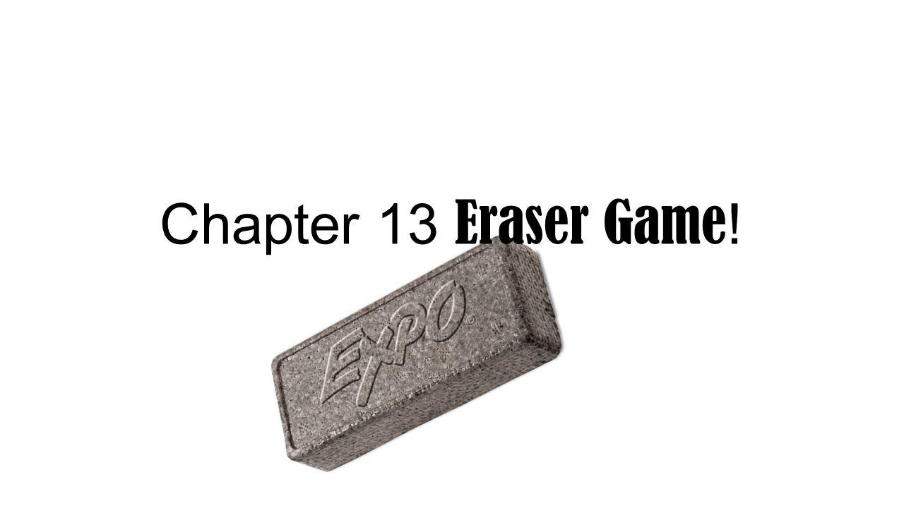 Chapter 13 Eraser Game!