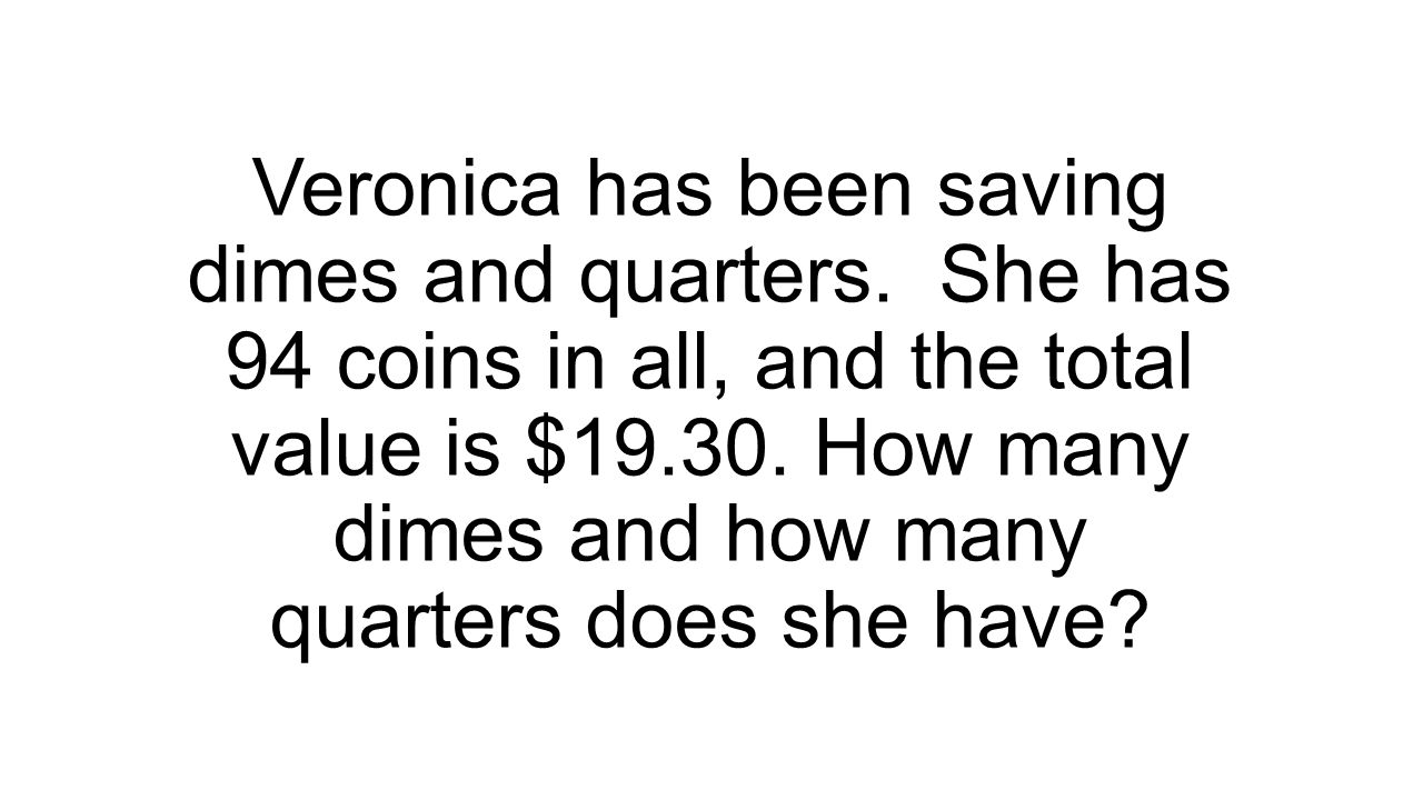 Veronica has been saving dimes and quarters