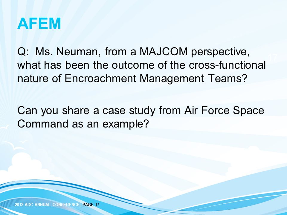 AFEM Q: Ms. Neuman, from a MAJCOM perspective, what has been the outcome of the cross-functional nature of Encroachment Management Teams