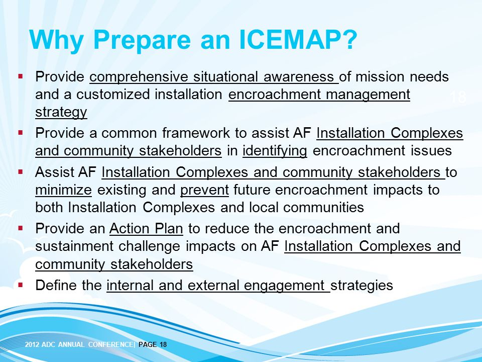 Why Prepare an ICEMAP Provide comprehensive situational awareness of mission needs and a customized installation encroachment management strategy.