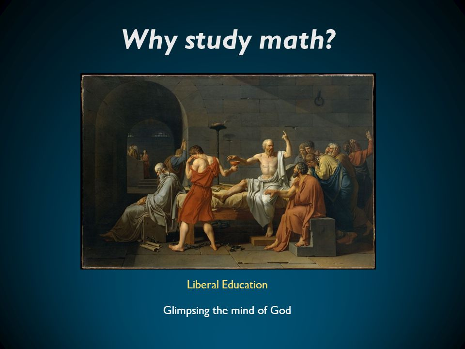 Why study math Liberal Education Glimpsing the mind of God