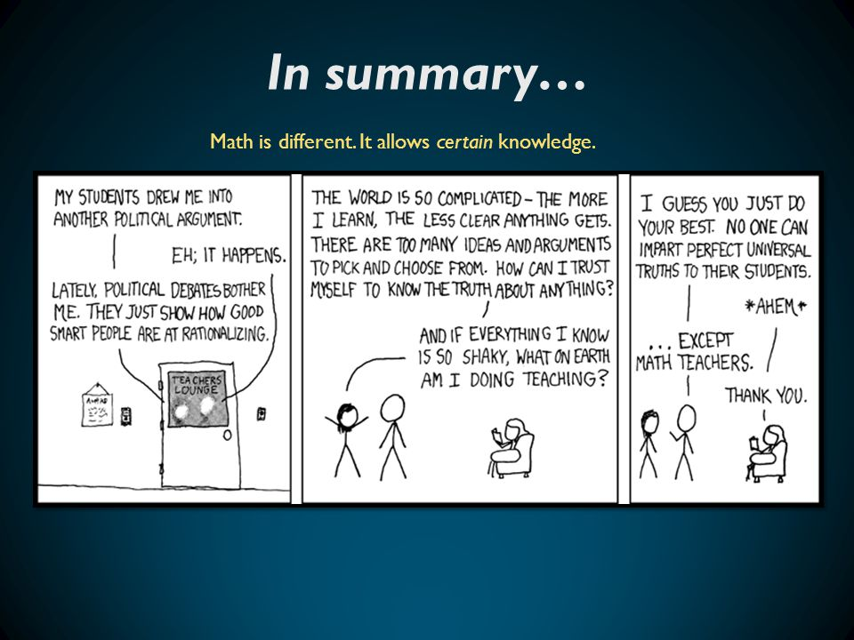 In summary… Math is different. It allows certain knowledge.