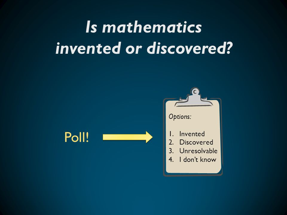 Is mathematics invented or discovered