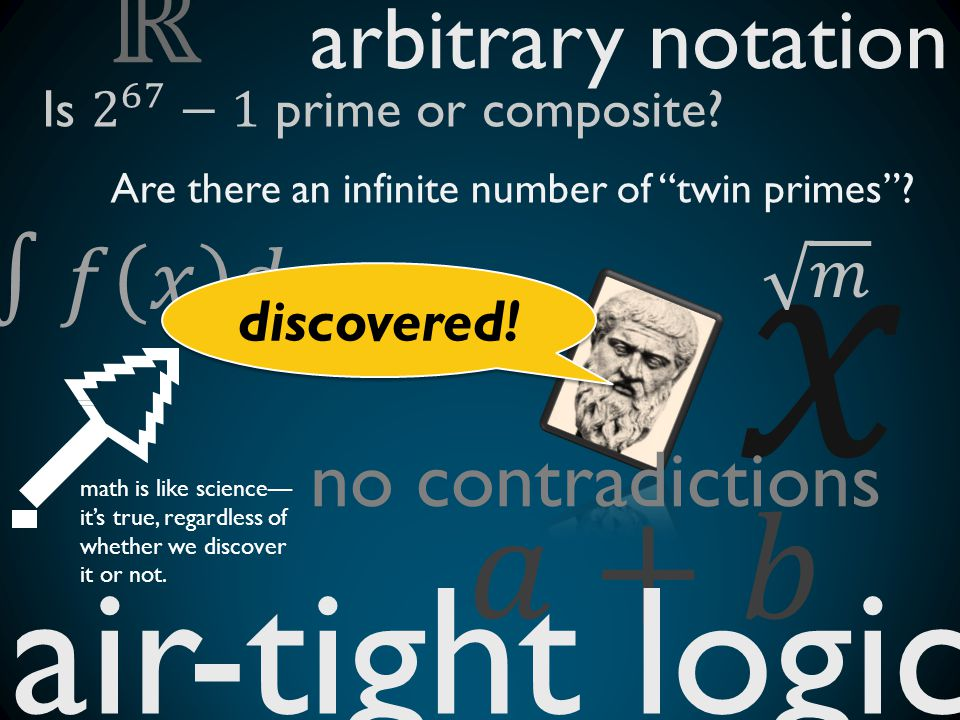 𝑥 air-tight logic 𝑎+𝑏 ℝ arbitrary notation ∫𝑓 𝑥 𝑑𝑥 no contradictions 𝑚
