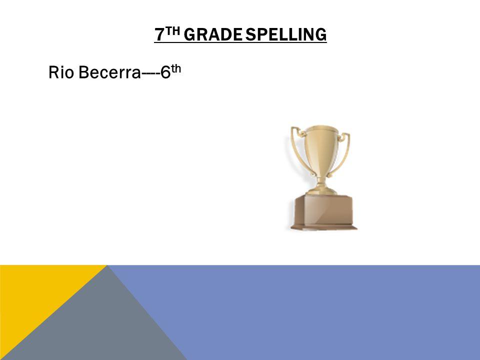 7th grade spelling Rio Becerra----6th