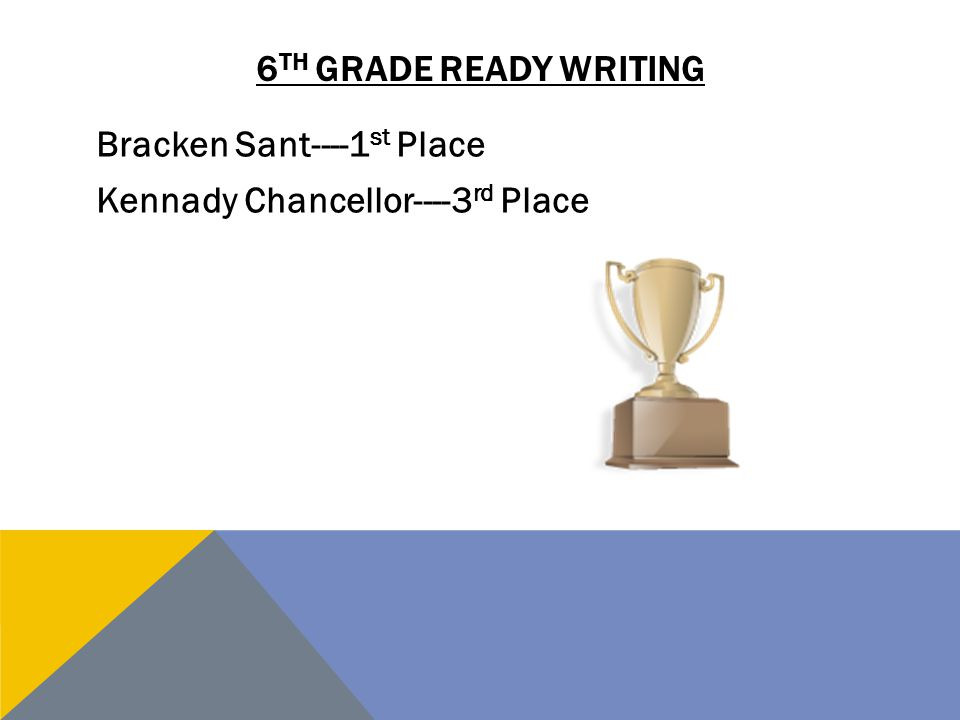 6th grade ready writing Bracken Sant----1st Place Kennady Chancellor----3rd Place