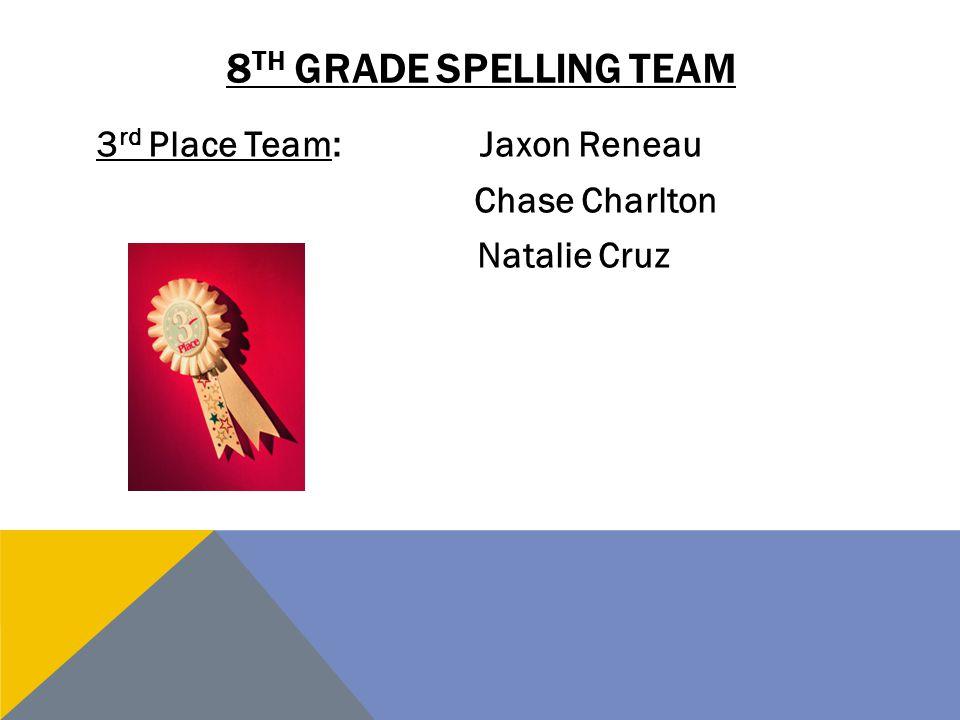 8th GRADE SPELLING TEAM 3rd Place Team: Jaxon Reneau Chase Charlton Natalie Cruz