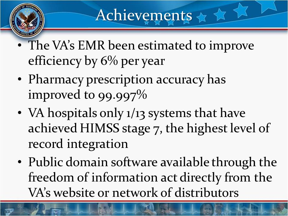 Achievements The VA's EMR been estimated to improve efficiency by 6% per year. Pharmacy prescription accuracy has improved to 99.997%