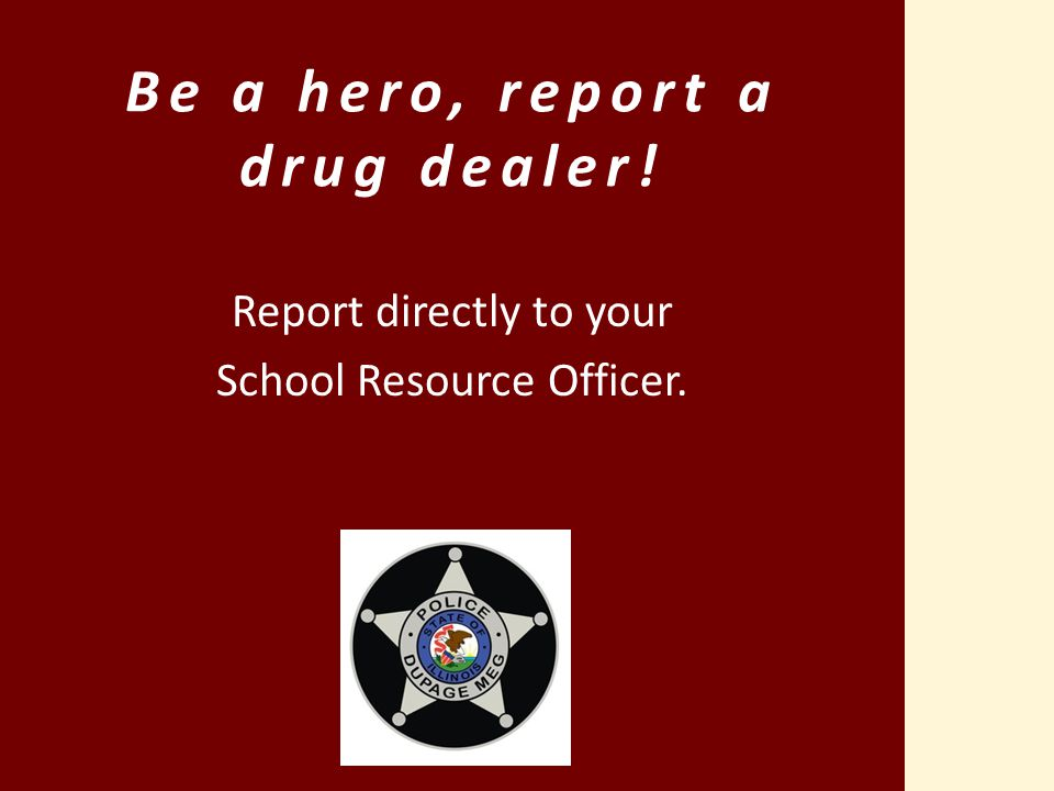 Be a hero, report a drug dealer!