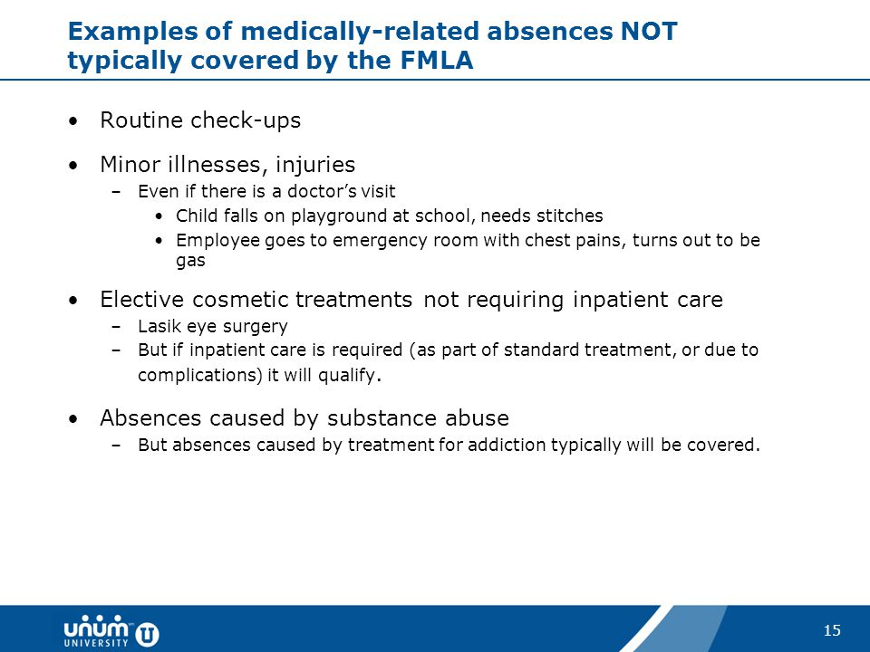 Examples of medically-related absences NOT typically covered by the FMLA