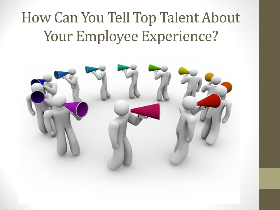 How Can You Tell Top Talent About Your Employee Experience