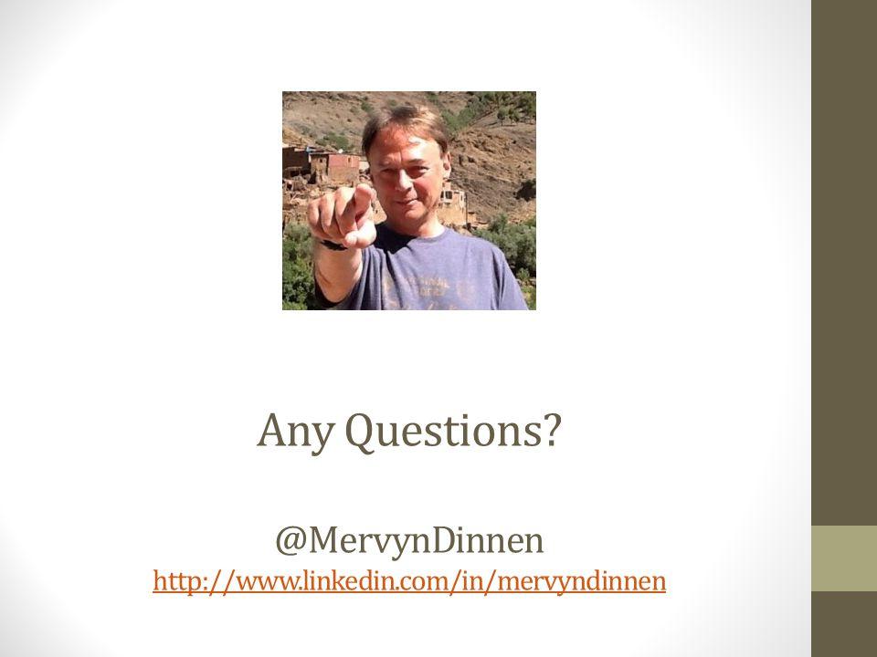 Any Questions @MervynDinnen http://www.linkedin.com/in/mervyndinnen