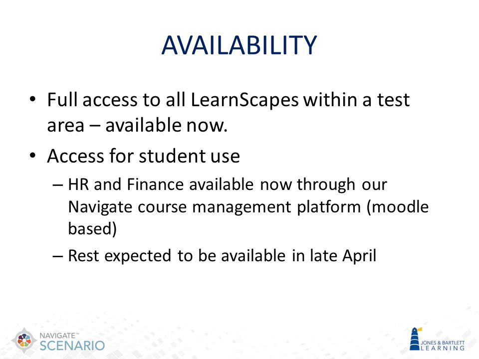 AVAILABILITY Full access to all LearnScapes within a test area – available now. Access for student use.