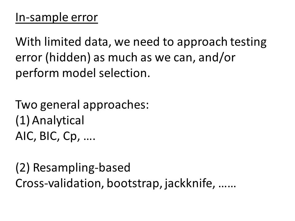 In-sample error With limited data, we need to approach testing error (hidden) as much as we can, and/or perform model selection.