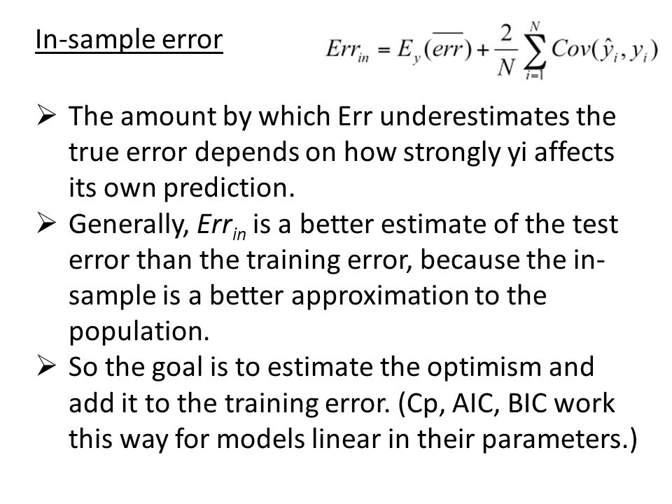 In-sample error The amount by which Err underestimates the true error depends on how strongly yi affects its own prediction.