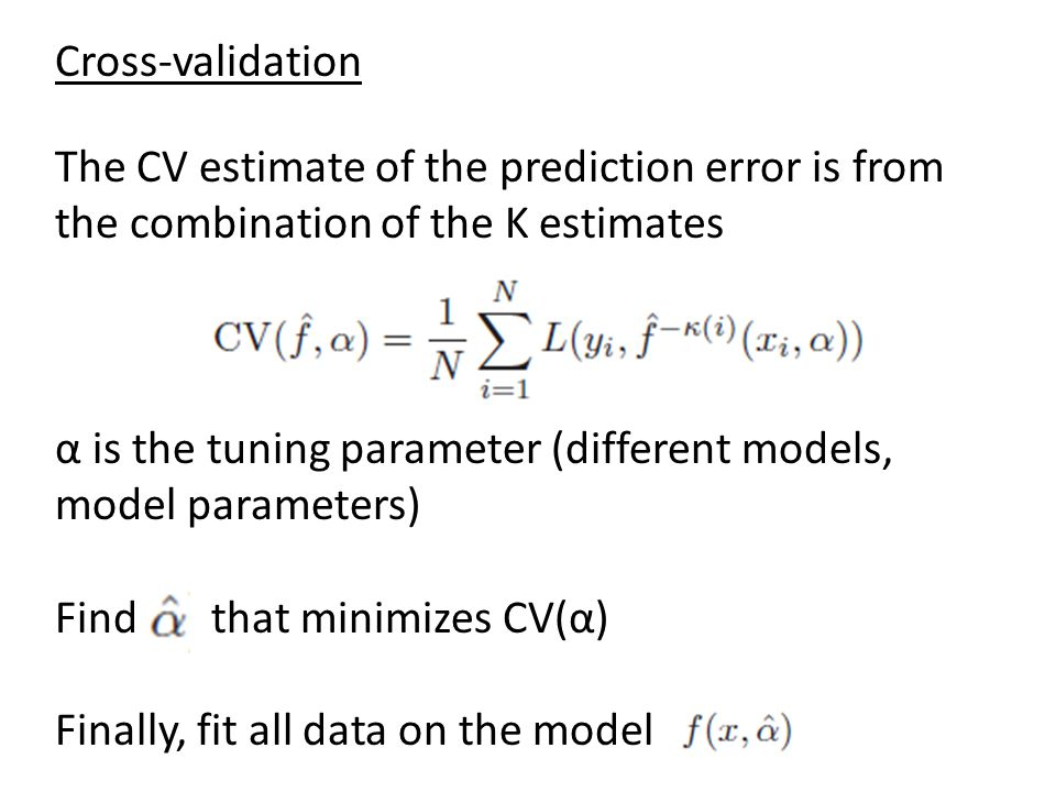 Cross-validation The CV estimate of the prediction error is from the combination of the K estimates.