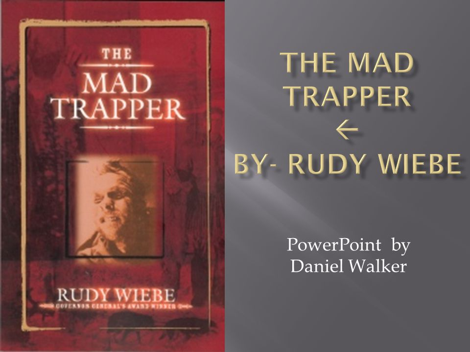 The Mad Trapper  By- Rudy Wiebe